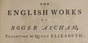 The Enlightenment edition of Ascham's complete works, including the Schoolmaster and Toxophilus, a book on the benefits of archery